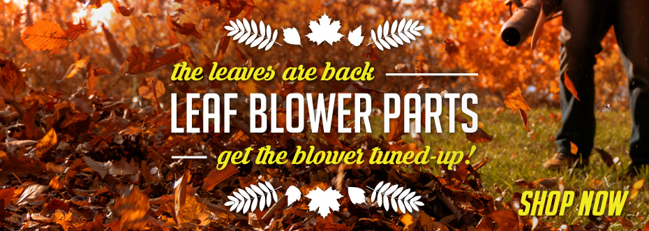 The leaves are back. Get the parts you need to get your leaf blower tuned-up!
