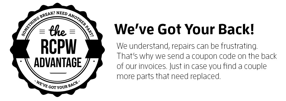 RCPW Advantage: Receive a coupon code on the back of your invoice, just in case you find a couple more parts that need replaced.